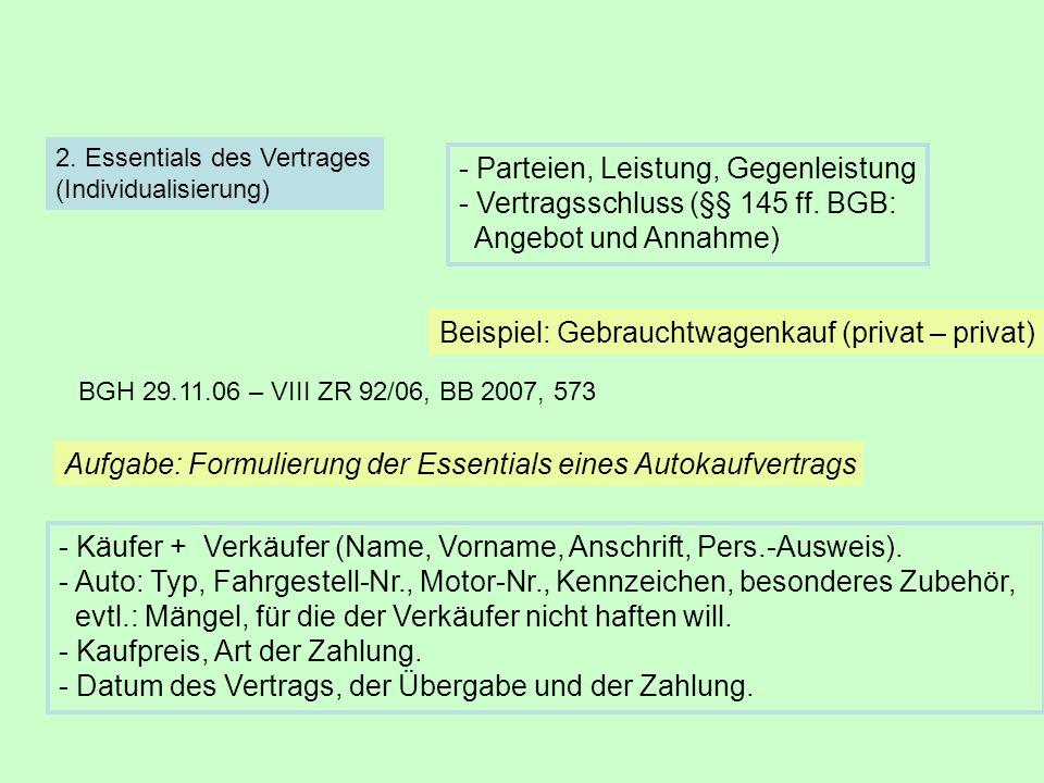 2. Essentials des Vertrages (Individualisierung) - Parteien, Leistung, Gegenleistung - Vertragsschluss (§§ 145 ff. BGB: Angebot und Annahme) Beispiel: