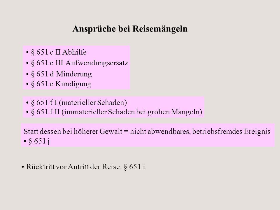 Ansprüche bei Reisemängeln § 651 c II Abhilfe § 651 c III Aufwendungsersatz § 651 d Minderung § 651 e Kündigung § 651 f I (materieller Schaden) § 651