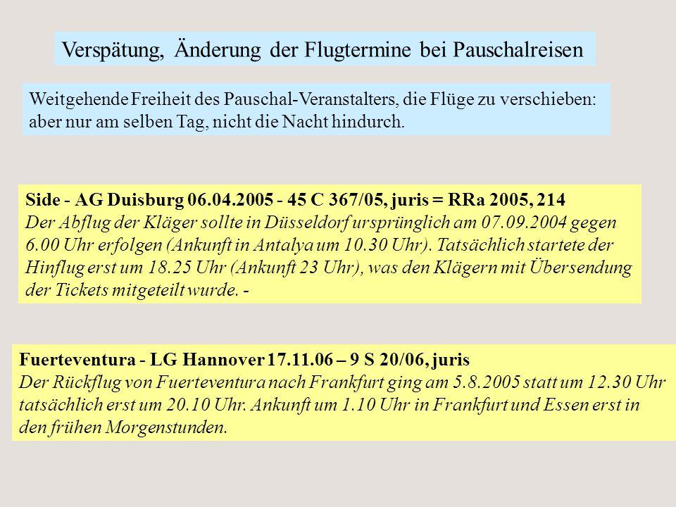 Verspätung, Änderung der Flugtermine bei Pauschalreisen Fuerteventura - LG Hannover 17.11.06 – 9 S 20/06, juris Der Rückflug von Fuerteventura nach Fr