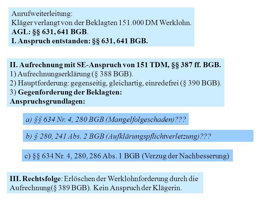 Anrufweiterleitung: Kläger verlangt von der Beklagten 151.000 DM Werklohn. AGL: §§ 631, 641 BGB. I. Anspruch entstanden: §§ 631, 641 BGB. II. Aufrechn