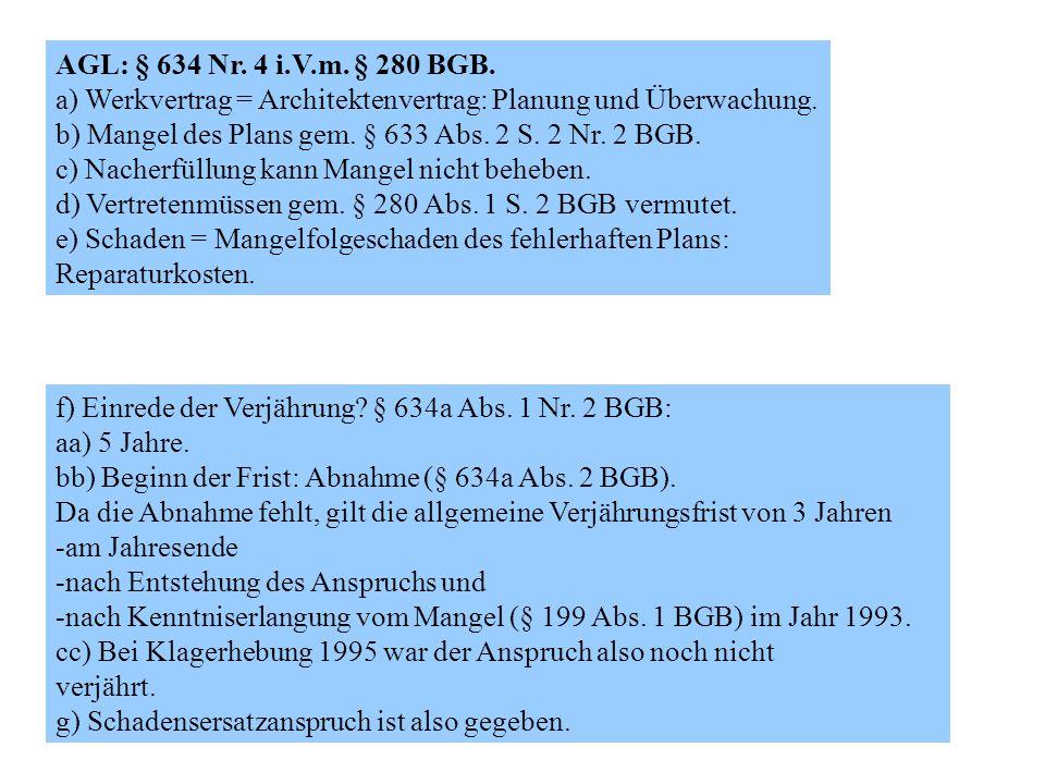 AGL: § 634 Nr. 4 i.V.m. § 280 BGB. a) Werkvertrag = Architektenvertrag: Planung und Überwachung. b) Mangel des Plans gem. § 633 Abs. 2 S. 2 Nr. 2 BGB.