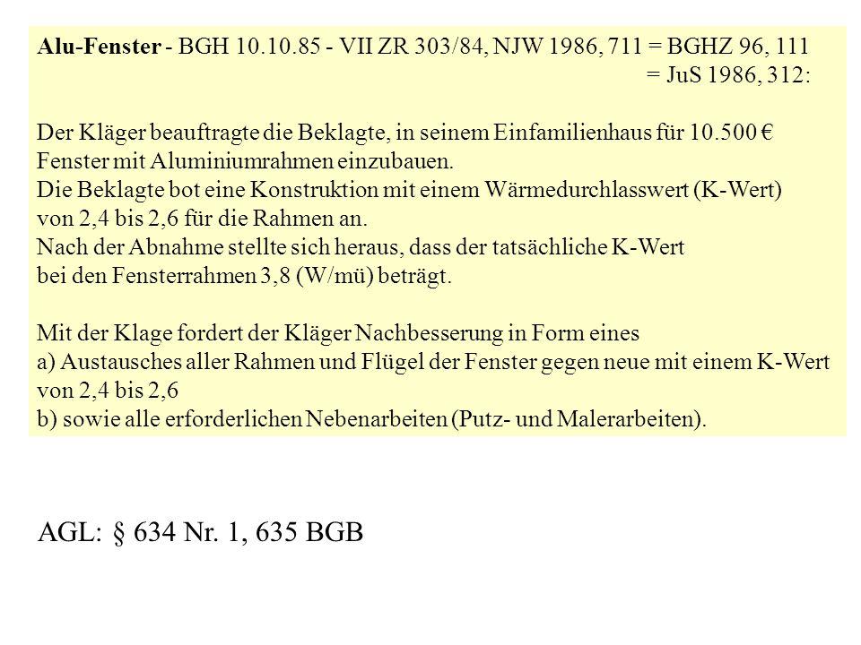 Alu-Fenster - BGH 10.10.85 - VII ZR 303/84, NJW 1986, 711 = BGHZ 96, 111 = JuS 1986, 312: Der Kläger beauftragte die Beklagte, in seinem Einfamilienha