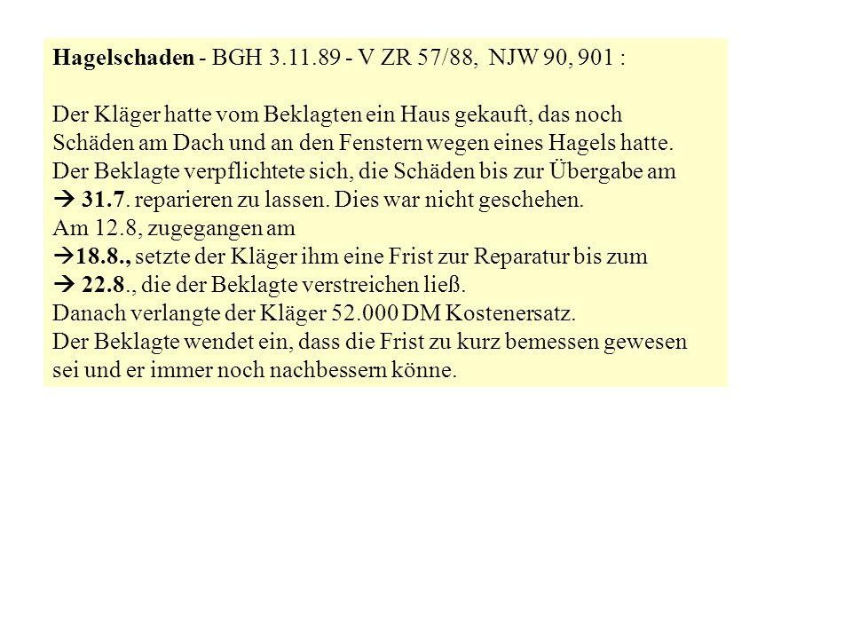 Hagelschaden - BGH 3.11.89 - V ZR 57/88, NJW 90, 901 : Der Kläger hatte vom Beklagten ein Haus gekauft, das noch Schäden am Dach und an den Fenstern w