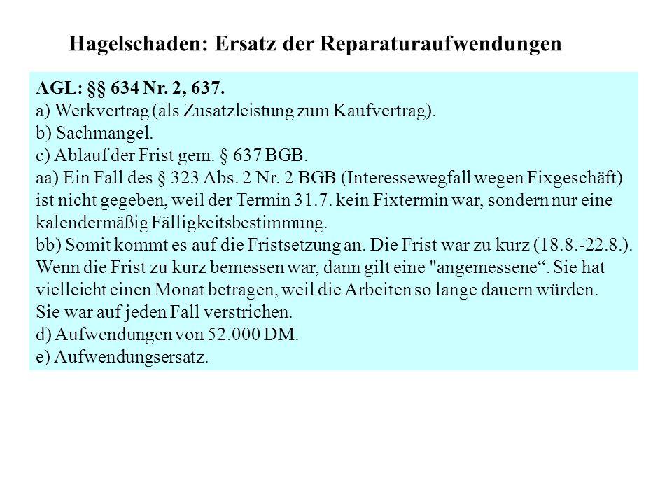 Hagelschaden: Ersatz der Reparaturaufwendungen AGL: §§ 634 Nr. 2, 637. a) Werkvertrag (als Zusatzleistung zum Kaufvertrag). b) Sachmangel. c) Ablauf d