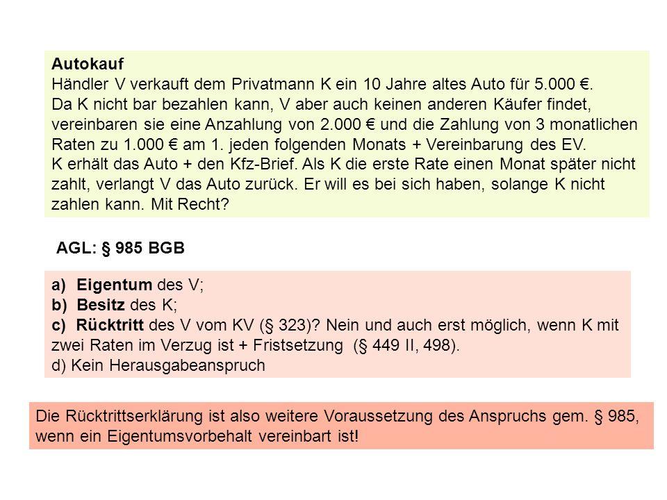 Autokauf Händler V verkauft dem Privatmann K ein 10 Jahre altes Auto für 5.000 €. Da K nicht bar bezahlen kann, V aber auch keinen anderen Käufer find