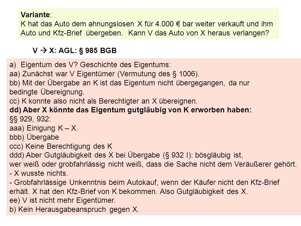 Variante: K hat das Auto dem ahnungslosen X für 4.000 € bar weiter verkauft und ihm Auto und Kfz-Brief übergeben. Kann V das Auto von X heraus verlang