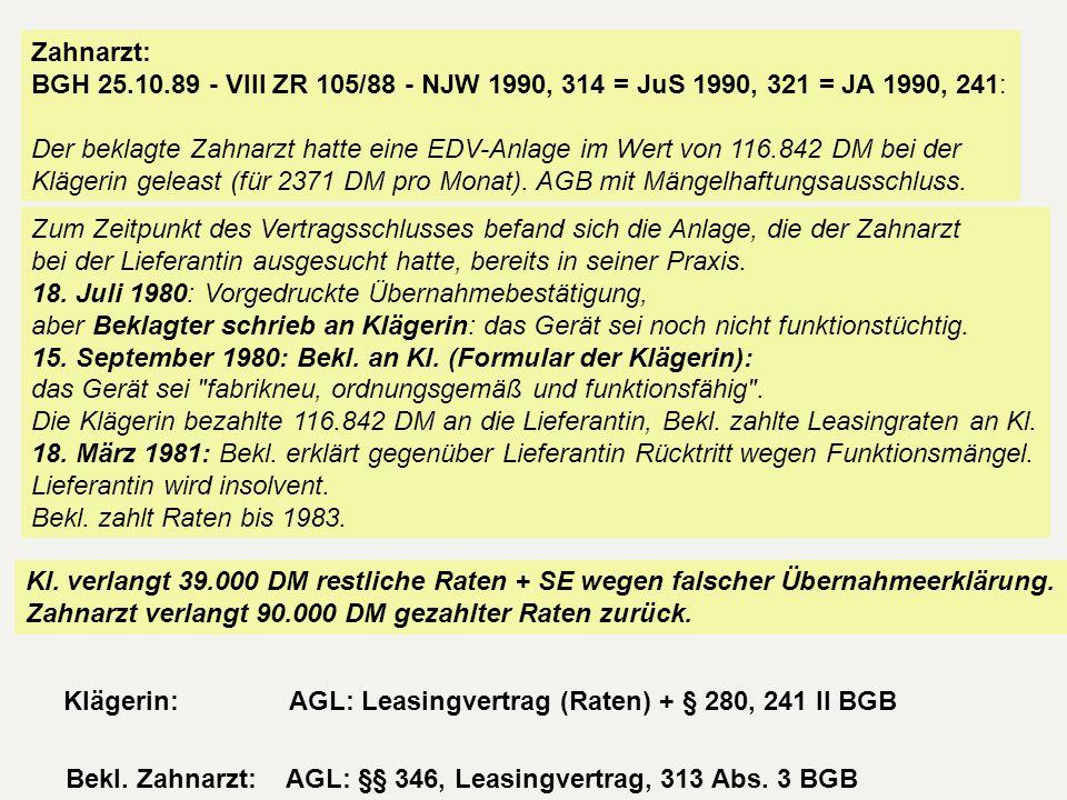 Zahnarzt: BGH 25.10.89 - VIII ZR 105/88 - NJW 1990, 314 = JuS 1990, 321 = JA 1990, 241: Der beklagte Zahnarzt hatte eine EDV-Anlage im Wert von 116.84