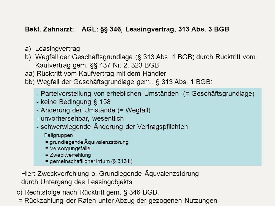 Bekl. Zahnarzt: AGL: §§ 346, Leasingvertrag, 313 Abs. 3 BGB a)Leasingvertrag b)Wegfall der Geschäftsgrundlage (§ 313 Abs. 1 BGB) durch Rücktritt vom K