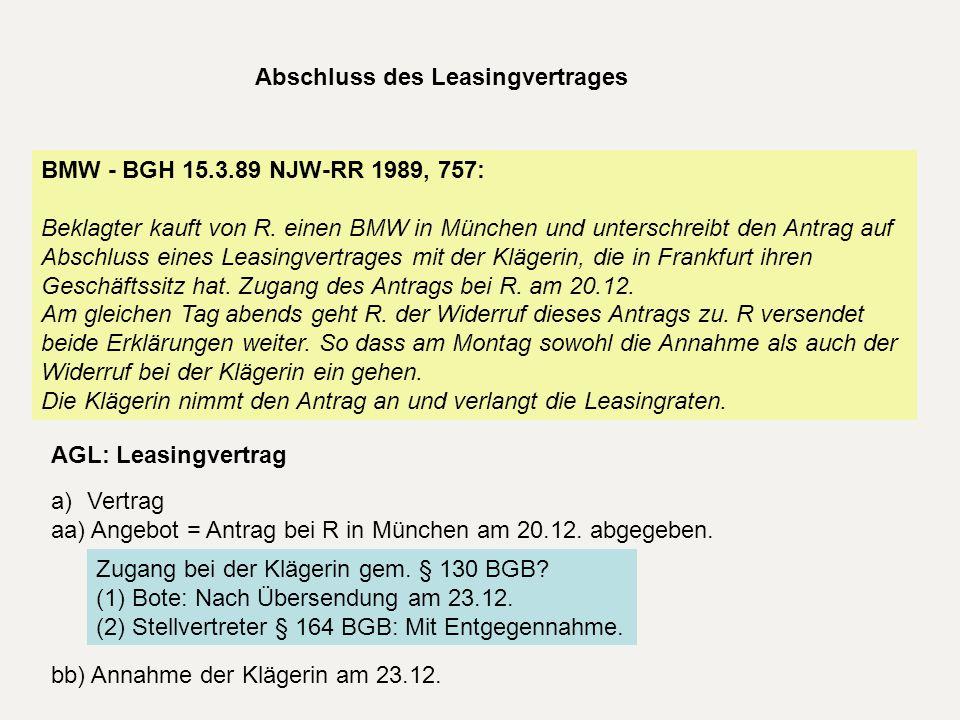 Abschluss des Leasingvertrages BMW - BGH 15.3.89 NJW-RR 1989, 757: Beklagter kauft von R. einen BMW in München und unterschreibt den Antrag auf Abschl