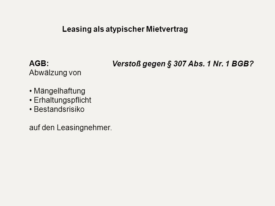 Leasing als atypischer Mietvertrag AGB: Abwälzung von Mängelhaftung Erhaltungspflicht Bestandsrisiko auf den Leasingnehmer. Verstoß gegen § 307 Abs. 1