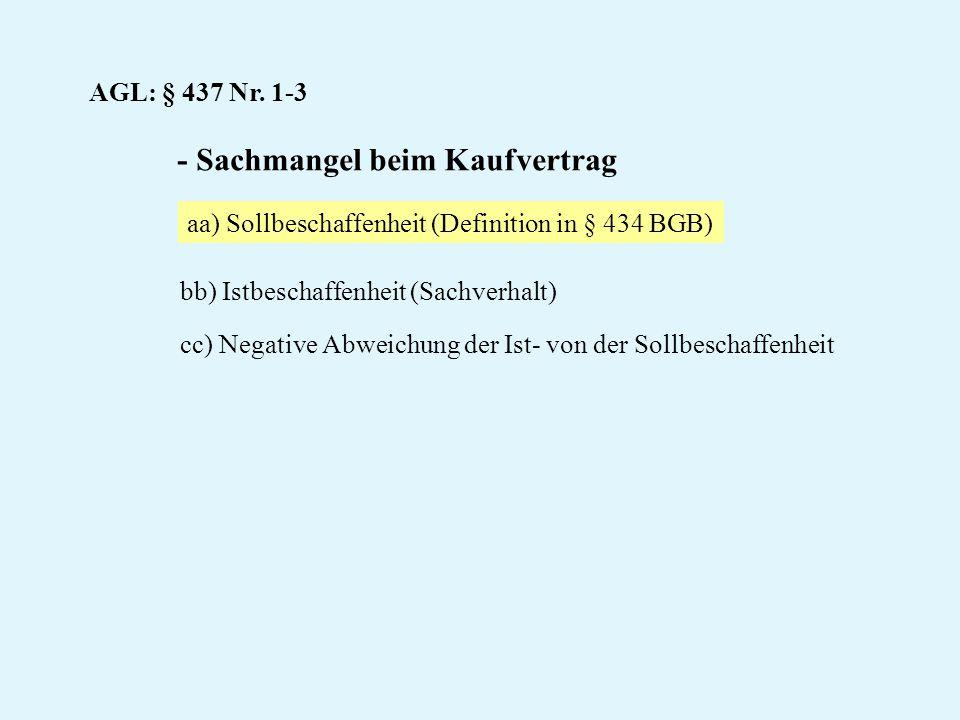 AGL: § 437 Nr. 1-3 - Sachmangel beim Kaufvertrag aa) Sollbeschaffenheit (Definition in § 434 BGB) bb) Istbeschaffenheit (Sachverhalt) cc) Negative Abw