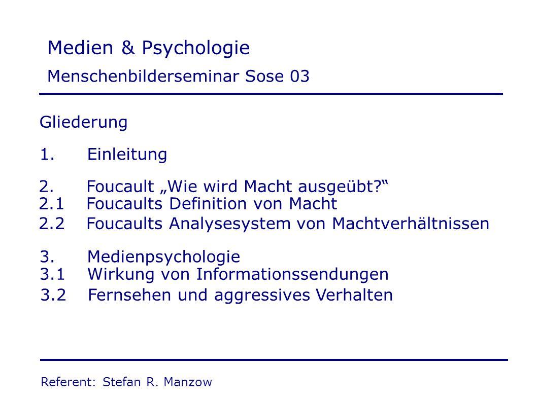 """Medien & Psychologie Gliederung 1. Einleitung 2.Foucault """"Wie wird Macht ausgeübt?"""" 3.Medienpsychologie Referent: Stefan R. Manzow Menschenbildersemin"""