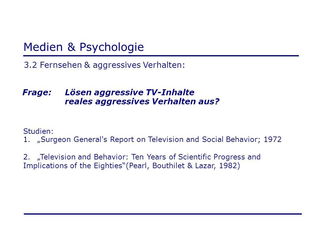 """Medien & Psychologie 3.2 Fernsehen & aggressives Verhalten: Frage:Lösen aggressive TV-Inhalte reales aggressives Verhalten aus? Studien: 1.""""Surgeon Ge"""