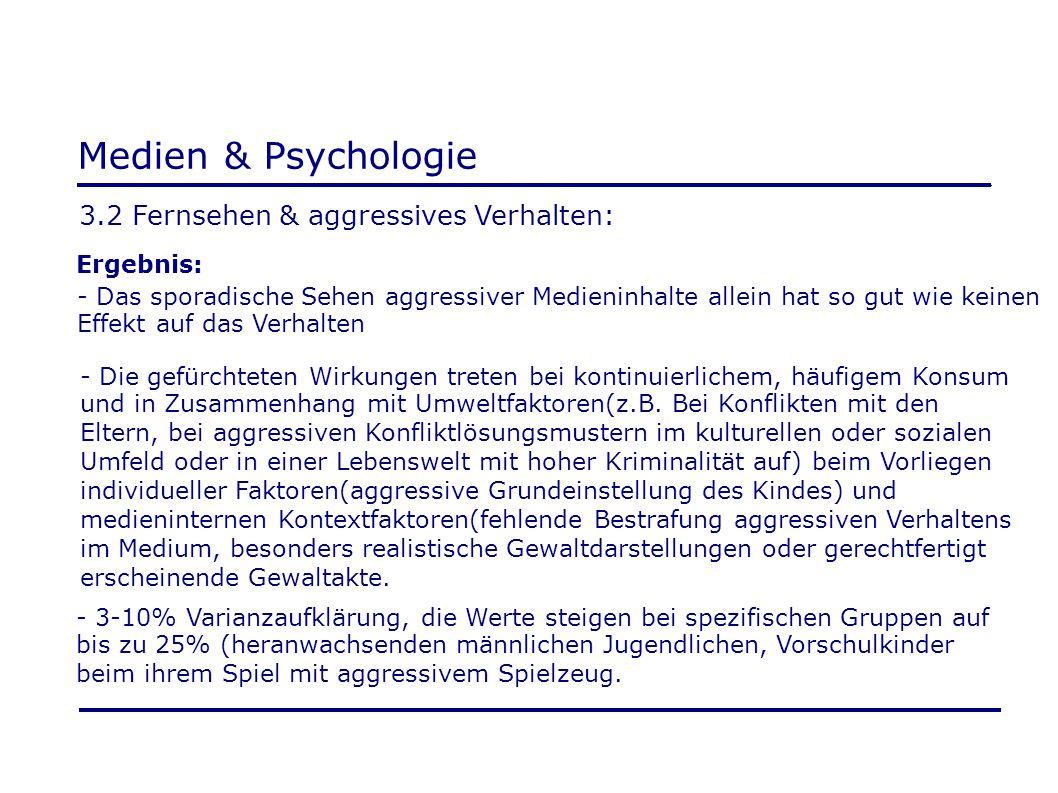 Medien & Psychologie 3.2 Fernsehen & aggressives Verhalten: Ergebnis: - Das sporadische Sehen aggressiver Medieninhalte allein hat so gut wie keinen E