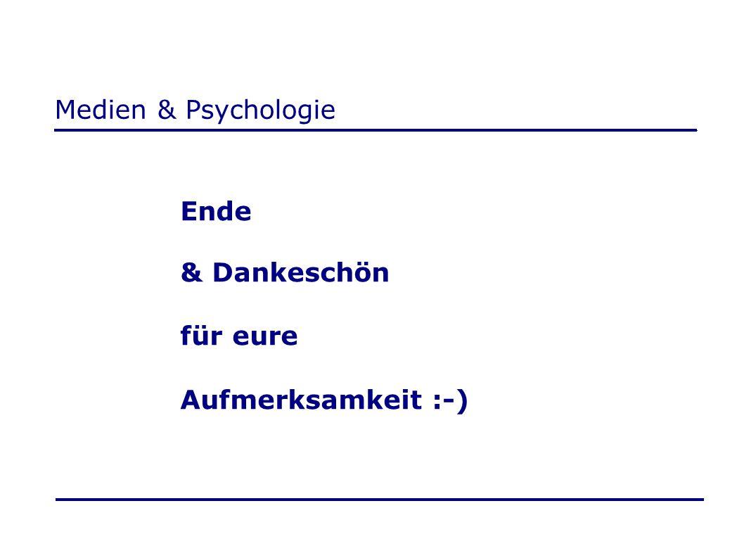 Medien & Psychologie Ende & Dankeschön für eure Aufmerksamkeit :-)