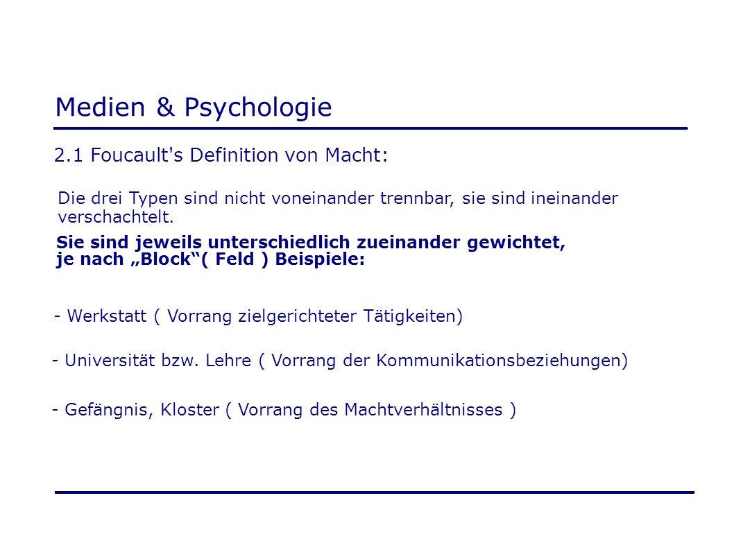Medien & Psychologie 2.1 Foucault's Definition von Macht: Die drei Typen sind nicht voneinander trennbar, sie sind ineinander verschachtelt. Sie sind