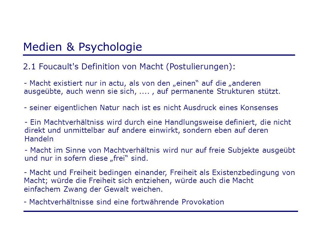 """Medien & Psychologie 2.1 Foucault's Definition von Macht (Postulierungen): - Macht existiert nur in actu, als von den """"einen"""" auf die """"anderen ausgeüb"""