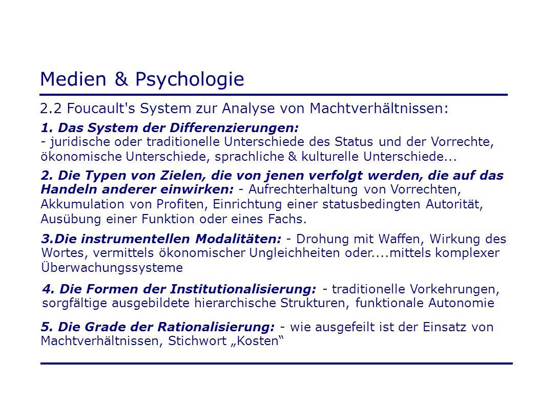 Medien & Psychologie 2.2 Foucault's System zur Analyse von Machtverhältnissen: 1. Das System der Differenzierungen: - juridische oder traditionelle Un