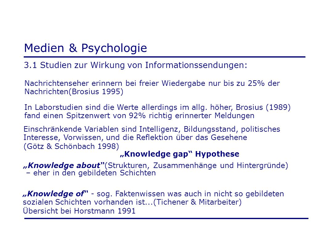 Medien & Psychologie 3.1 Studien zur Wirkung von Informationssendungen: Nachrichtenseher erinnern bei freier Wiedergabe nur bis zu 25% der Nachrichten