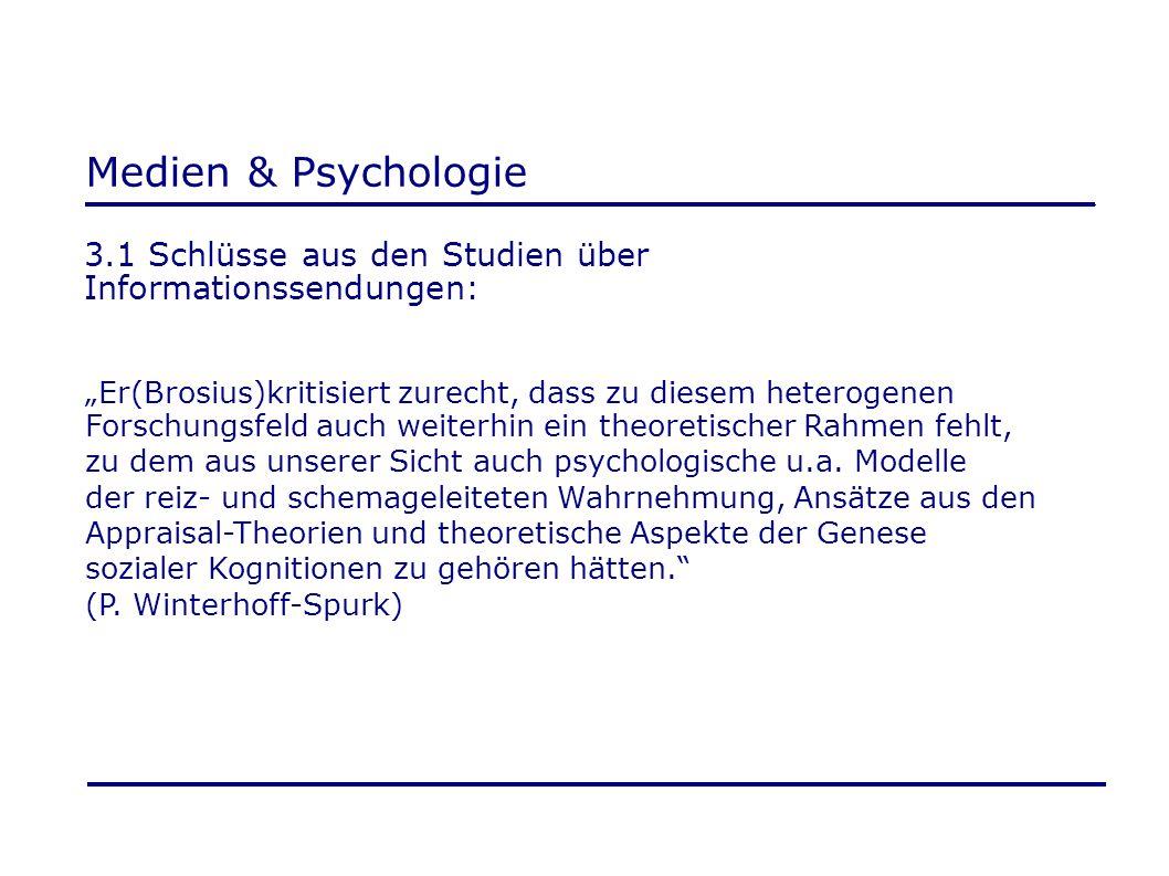 """Medien & Psychologie 3.1 Schlüsse aus den Studien über Informationssendungen: """"Er(Brosius)kritisiert zurecht, dass zu diesem heterogenen Forschungsfel"""