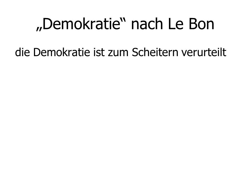 """""""Demokratie"""" nach Le Bon die Demokratie ist zum Scheitern verurteilt"""