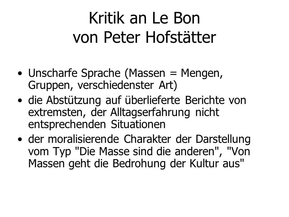 Kritik an Le Bon von Peter Hofstätter Unscharfe Sprache (Massen = Mengen, Gruppen, verschiedenster Art) die Abstützung auf überlieferte Berichte von e