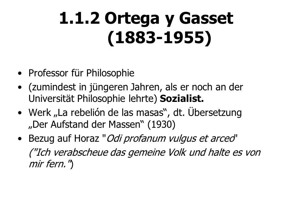 1.1.2 Ortega y Gasset (1883-1955) Professor für Philosophie (zumindest in jüngeren Jahren, als er noch an der Universität Philosophie lehrte) Sozialis