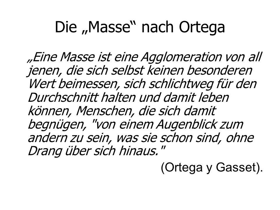 """Die """"Masse"""" nach Ortega """"Eine Masse ist eine Agglomeration von all jenen, die sich selbst keinen besonderen Wert beimessen, sich schlichtweg für den D"""