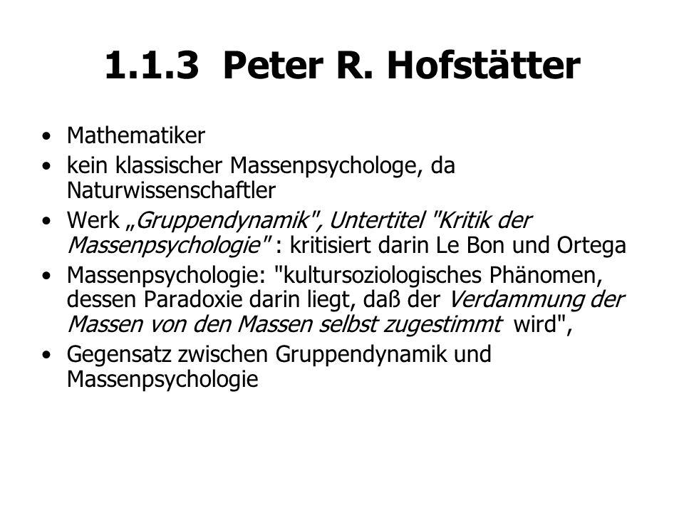 """1.1.3 Peter R. Hofstätter Mathematiker kein klassischer Massenpsychologe, da Naturwissenschaftler Werk """"Gruppendynamik"""