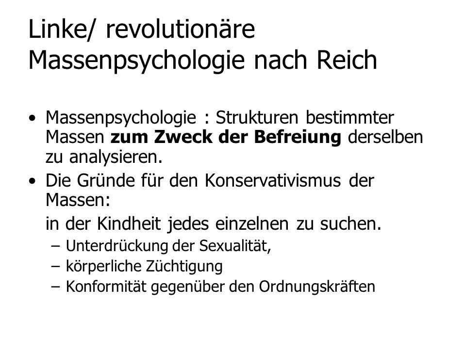 Linke/ revolutionäre Massenpsychologie nach Reich Massenpsychologie : Strukturen bestimmter Massen zum Zweck der Befreiung derselben zu analysieren. D