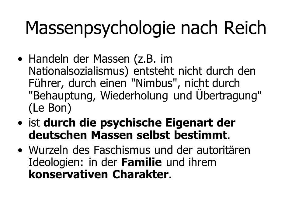 Massenpsychologie nach Reich Handeln der Massen (z.B. im Nationalsozialismus) entsteht nicht durch den Führer, durch einen