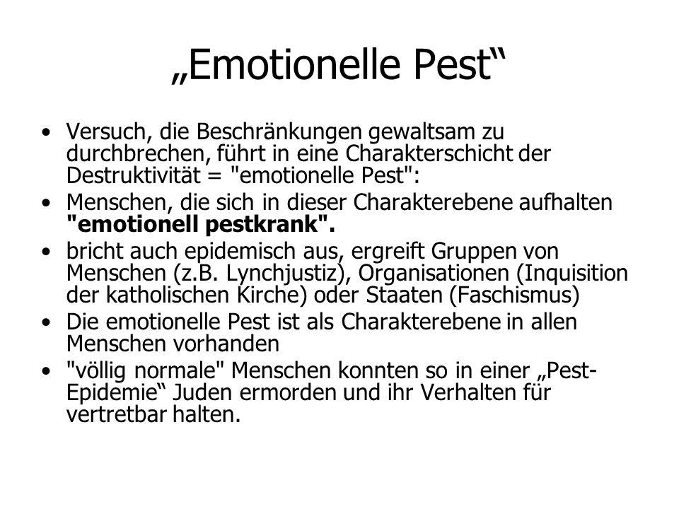 """""""Emotionelle Pest"""" Versuch, die Beschränkungen gewaltsam zu durchbrechen, führt in eine Charakterschicht der Destruktivität ="""