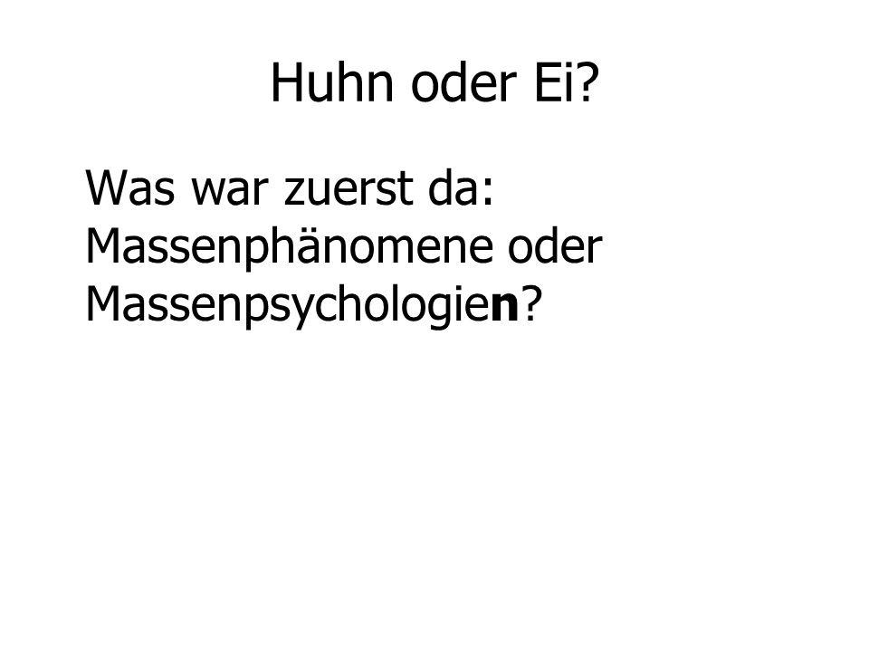 Huhn oder Ei? Was war zuerst da: Massenphänomene oder Massenpsychologien?