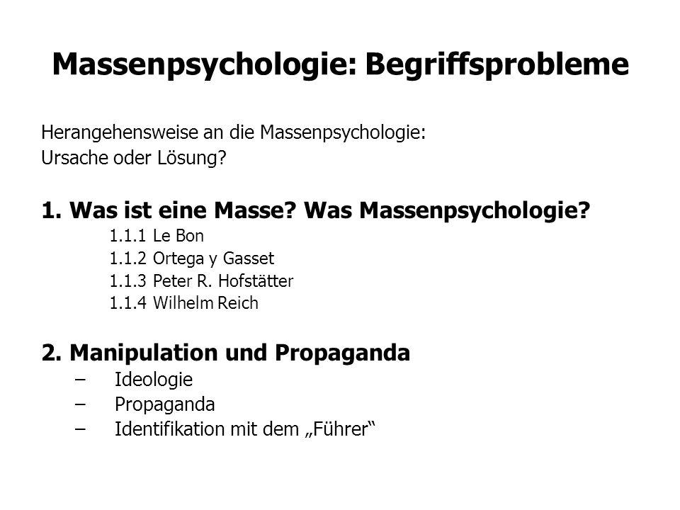Massenpsychologie: Begriffsprobleme Herangehensweise an die Massenpsychologie: Ursache oder Lösung? 1. Was ist eine Masse? Was Massenpsychologie? 1.1.