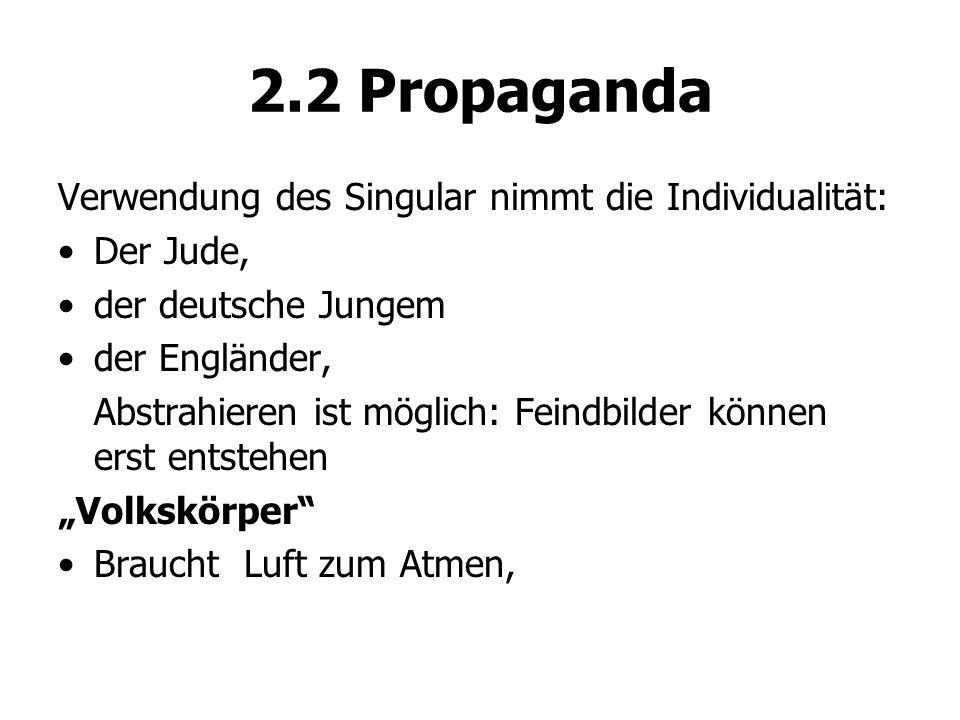 2.2 Propaganda Verwendung des Singular nimmt die Individualität: Der Jude, der deutsche Jungem der Engländer, Abstrahieren ist möglich: Feindbilder kö