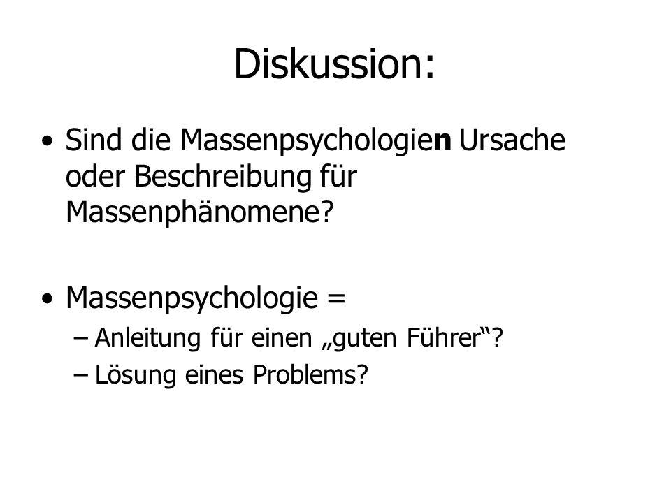 """Diskussion: Sind die Massenpsychologien Ursache oder Beschreibung für Massenphänomene? Massenpsychologie = –Anleitung für einen """"guten Führer""""? –Lösun"""