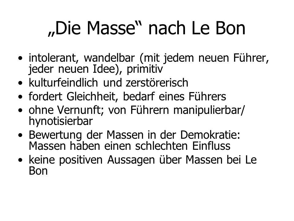 """""""Die Masse"""" nach Le Bon intolerant, wandelbar (mit jedem neuen Führer, jeder neuen Idee), primitiv kulturfeindlich und zerstörerisch fordert Gleichhei"""