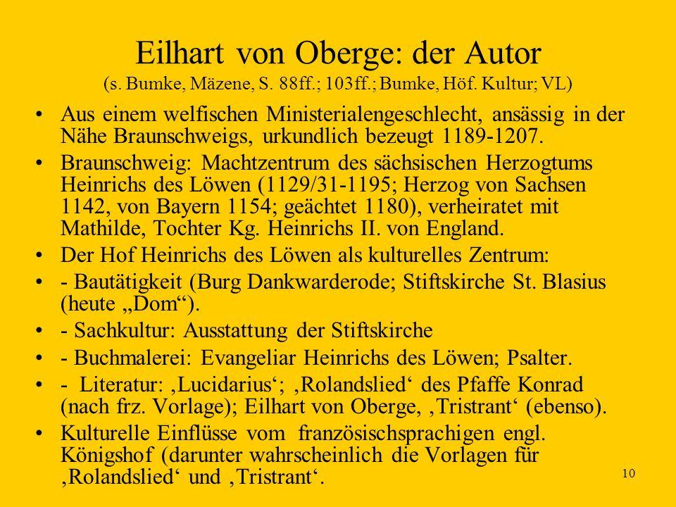 10 Eilhart von Oberge: der Autor (s. Bumke, Mäzene, S. 88ff.; 103ff.; Bumke, Höf. Kultur; VL) Aus einem welfischen Ministerialengeschlecht, ansässig i