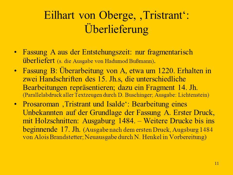 11 Eilhart von Oberge, 'Tristrant': Überlieferung Fassung A aus der Entstehungszeit: nur fragmentarisch überliefert (s. die Ausgabe von Hadumod Bußman
