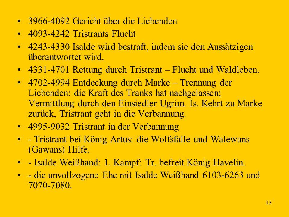 13 3966-4092 Gericht über die Liebenden 4093-4242 Tristrants Flucht 4243-4330 Isalde wird bestraft, indem sie den Aussätzigen überantwortet wird. 4331