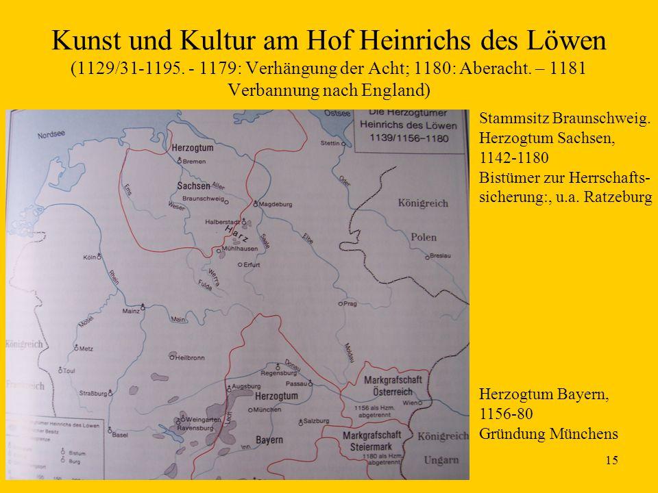 15 Kunst und Kultur am Hof Heinrichs des Löwen (1129/31-1195. - 1179: Verhängung der Acht; 1180: Aberacht. – 1181 Verbannung nach England) Stammsitz B