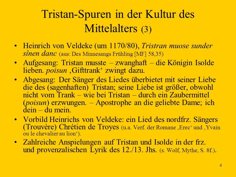 5 Erscheinungs- und Lebenformen der Tristan-Isolden-Geschichte Im zeitlichen Nebeneinander: Drei Existenzweisen der Tristan- Isolden Geschichte: 1.