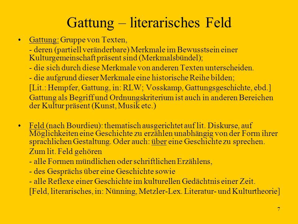 7 Gattung – literarisches Feld Gattung: Gruppe von Texten, - deren (partiell veränderbare) Merkmale im Bewusstsein einer Kulturgemeinschaft präsent sind (Merkmalsbündel); - die sich durch diese Merkmale von anderen Texten unterscheiden.