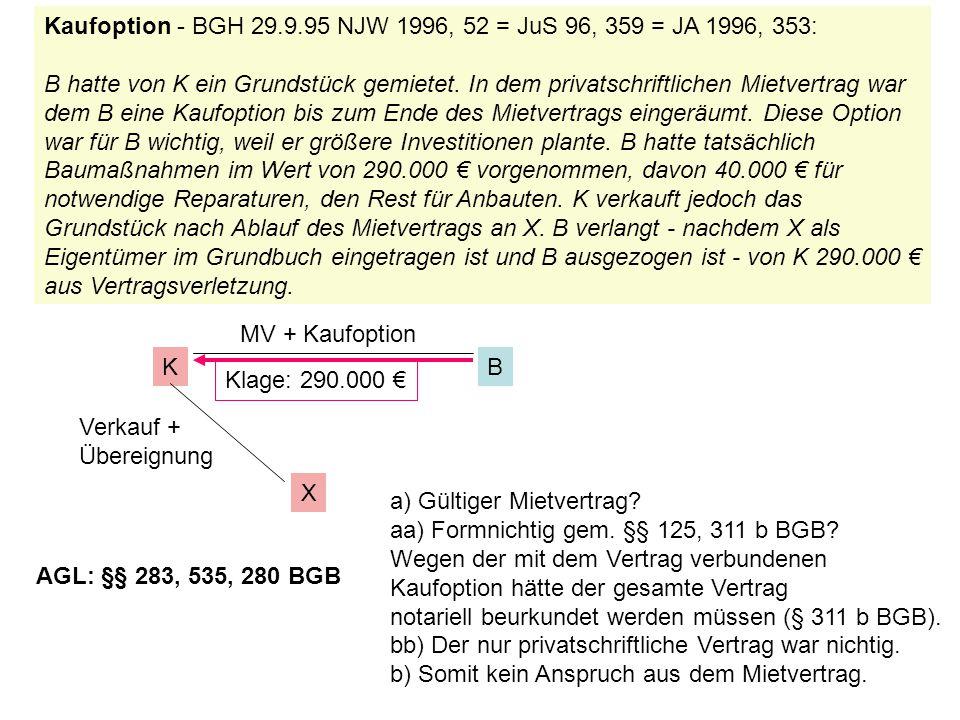 Kaufoption - BGH 29.9.95 NJW 1996, 52 = JuS 96, 359 = JA 1996, 353: B hatte von K ein Grundstück gemietet. In dem privatschriftlichen Mietvertrag war