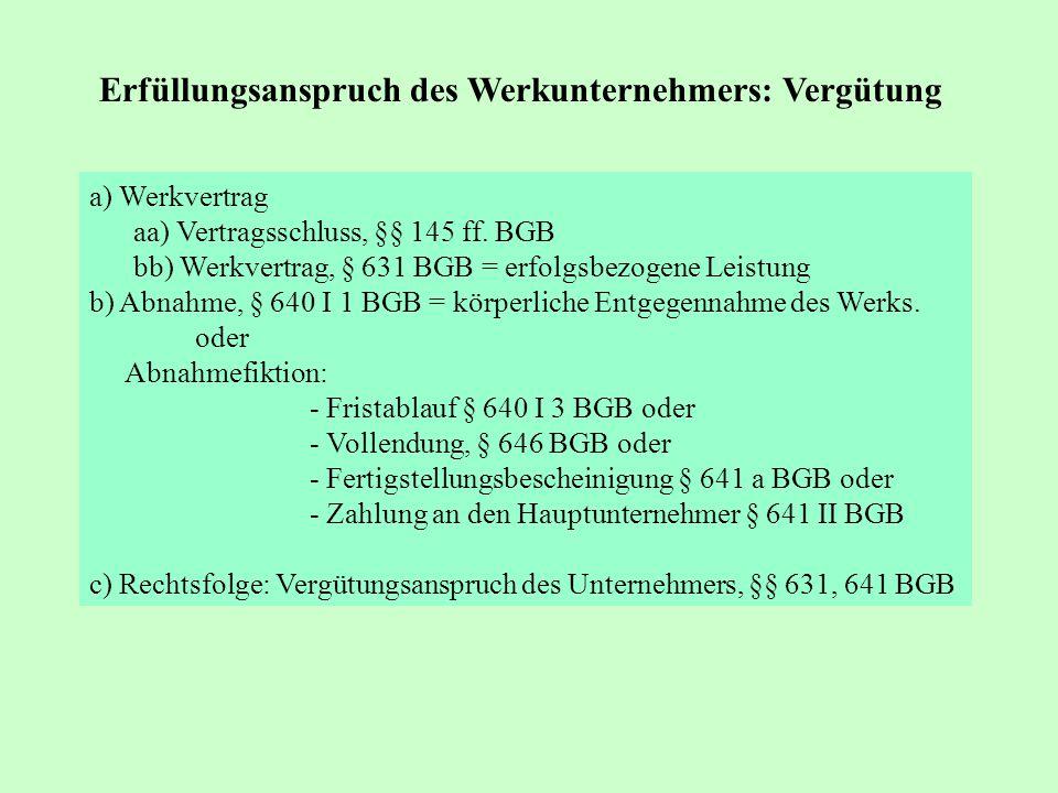 a) Werkvertrag aa) Vertragsschluss, §§ 145 ff. BGB bb) Werkvertrag, § 631 BGB = erfolgsbezogene Leistung b) Abnahme, § 640 I 1 BGB = körperliche Entge
