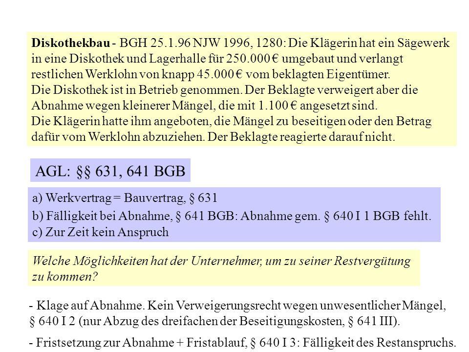 Diskothekbau - BGH 25.1.96 NJW 1996, 1280: Die Klägerin hat ein Sägewerk in eine Diskothek und Lagerhalle für 250.000 € umgebaut und verlangt restlich