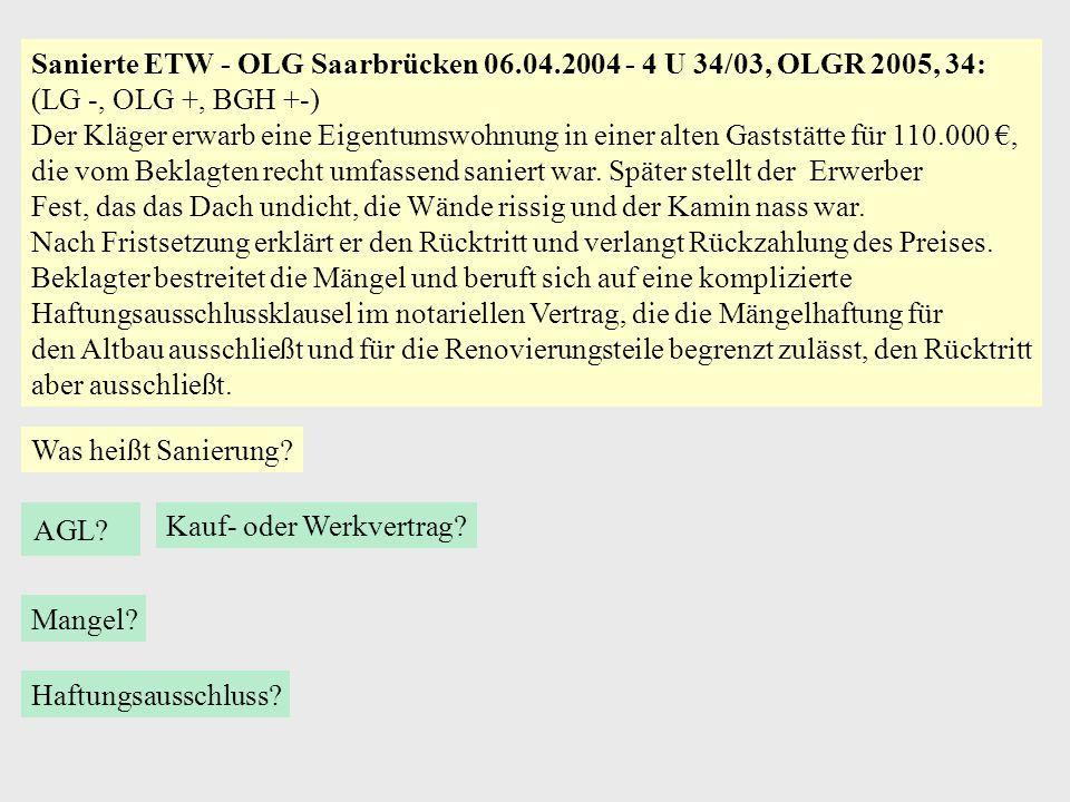 Sanierte ETW - OLG Saarbrücken 06.04.2004 - 4 U 34/03, OLGR 2005, 34: (LG -, OLG +, BGH +-) Der Kläger erwarb eine Eigentumswohnung in einer alten Gas