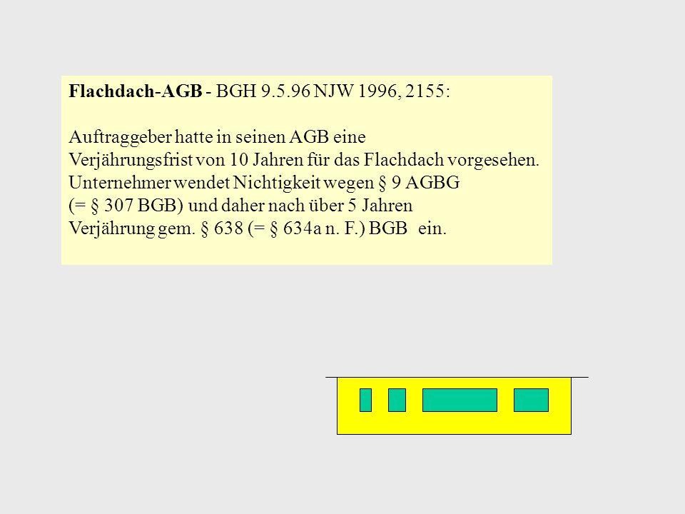 Flachdach-AGB - BGH 9.5.96 NJW 1996, 2155: Auftraggeber hatte in seinen AGB eine Verjährungsfrist von 10 Jahren für das Flachdach vorgesehen. Unterneh