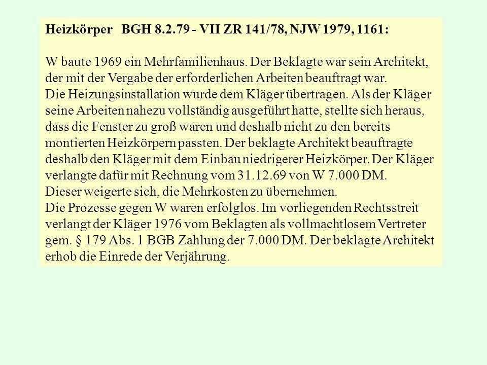 Heizkörper BGH 8.2.79 - VII ZR 141/78, NJW 1979, 1161: W baute 1969 ein Mehrfamilienhaus. Der Beklagte war sein Architekt, der mit der Vergabe der erf