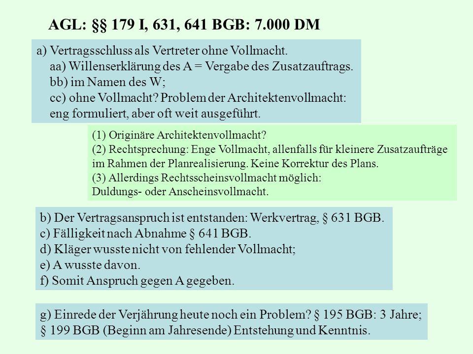 AGL: §§ 179 I, 631, 641 BGB: 7.000 DM a) Vertragsschluss als Vertreter ohne Vollmacht. aa) Willenserklärung des A = Vergabe des Zusatzauftrags. bb) im